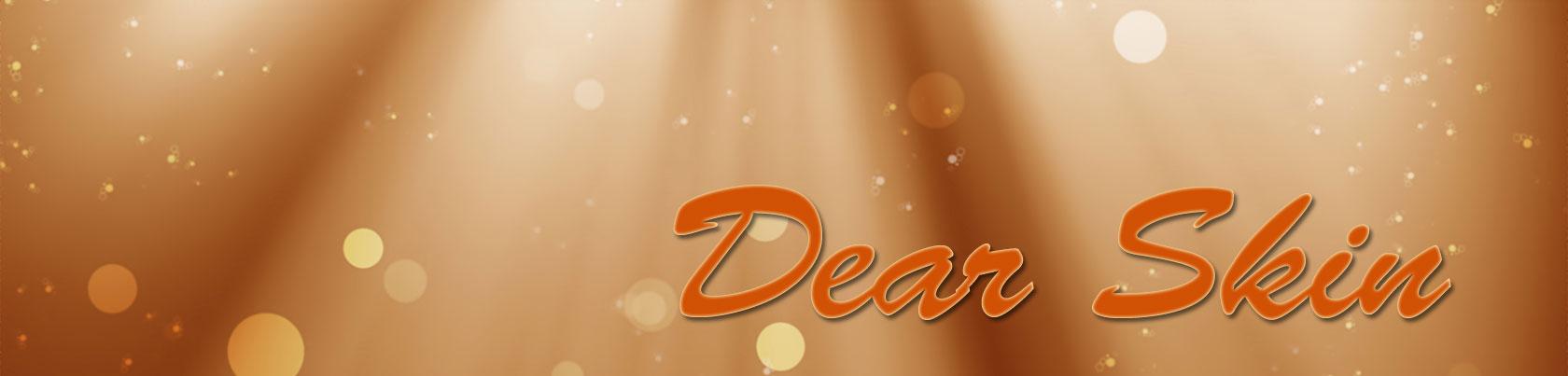 Dear Skin